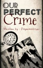 Our Perfect Crime by PaperMatches
