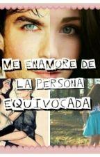 ME ENAMORE DE LA PERSONA EQUIVOCADA by NovelasderomanceyCD9