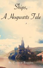 Ships, A Hogwarts Tale By Connor Baggins by Connor_28219