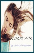 Rock Me by ChoiceofHappiness