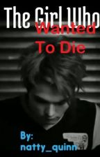 The Girl Who Wanted To Die(MCR/ Gerard Way one time) by iponderofsomething
