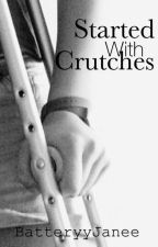 Started With Crutches by BatteryyJanee