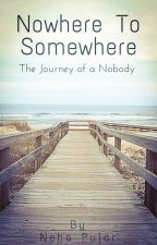 Nowhere To Somewhere by nehapujar