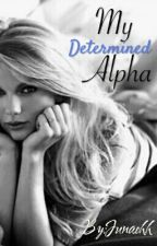 My Determined Alpha by Junaehh