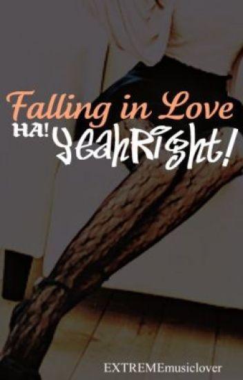 Falling In Love... HA! Yeah Right!
