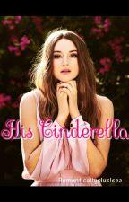 His Cinderella by Romanticallyclueless