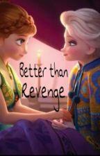 Better than revenge (WATTYS 2015) by FrozenSwift19