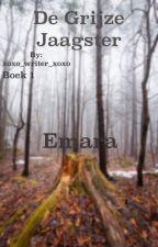 De grijze jaagster, Boek 1: Emara by xoxo_writer_xoxo