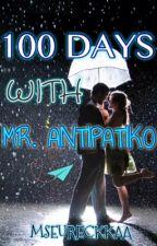 100 Days with Mr. Antipatiko by Glittery_Magic