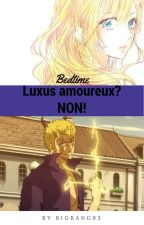 Luxus amoureux? Non! (en pause) by Bigbang93