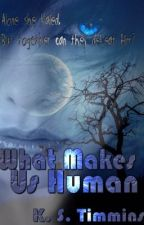 What Makes Us Human {on hold} by splinteredsoul