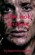 I'm not Insane by Supernatural3326
