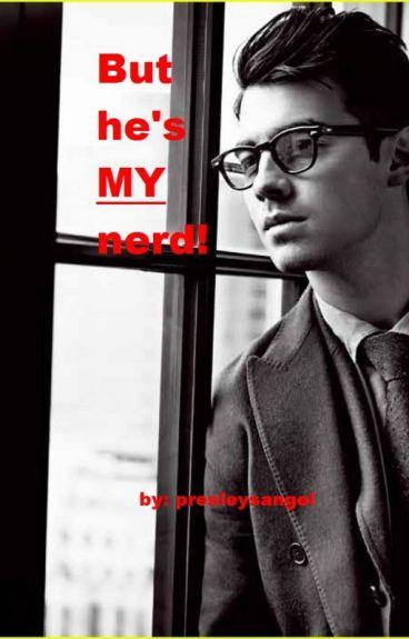 But he's MY nerd!