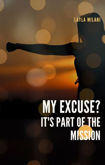 My Excuse? It's Part of the Mission