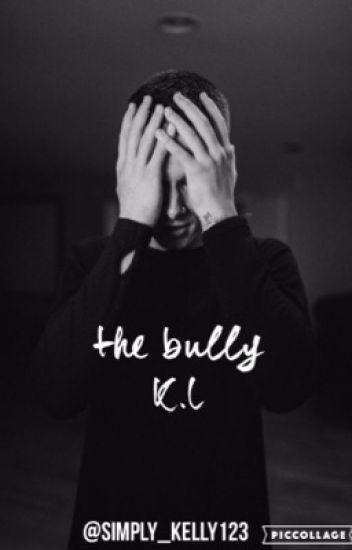 the bully || K.L