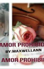 Amor Prohibido by maxwellann
