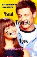 Best Friends In Love (A Finchel Love Story) by RyleyBridges