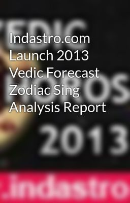 Indastro.com Launch 2013 Vedic Forecast Zodiac Sing Analysis Report