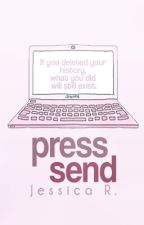 Press Send by itsjustmejessica14