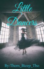 Little Dancers (Completed & Being Edited) by Your_Lord_Edginess