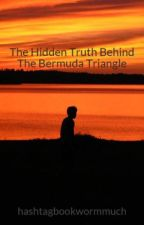 The Hidden Truth Behind The Bermuda Triangle by hashtagbookwormmuch