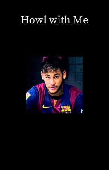 Howl with Me [Neymar]