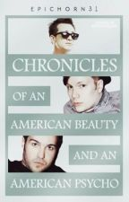 Chronicles of an American Beauty and an American Psycho by epichorn31