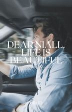 Dear Niall, life is Beautiful [n.h.] sequel by lalla1D