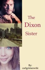 The Dixon Sister. by carlgrimeswife