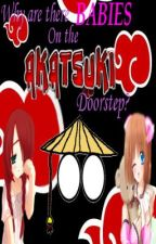 Why are there BABIES On the AKATSUKI Doorstep? (Akatsuki fan fic) by CalieniaReloaded