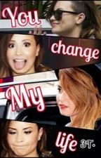 You change my life (Demi y Tu) {3° Temporada} by AlysonMC
