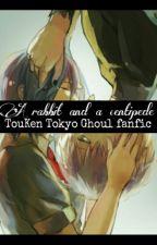 A Rabbit and a Centipede (Tokyo Ghoul Fanfic) -TouKen- by Caren_Kaneki