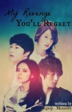 My Revenge, You'll Regret (Ongoing) by Kpop_Monster