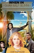 When In Camp Half-Blood [Percy Jackson x Supernatural] by Celena4Life