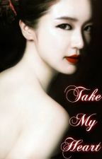 Take My Heart (COMPLETED) by an9helako