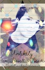 Unlikely (Dan Howell x Reader) (ON HOLD) by GiantRainbowDinosaur