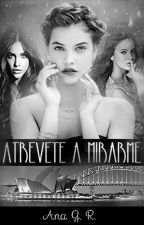 Atrévete a Mirarme [ COMPLETA] by GabyRY