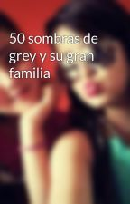 50 sombras de grey y su gran familia by monserrat_2001