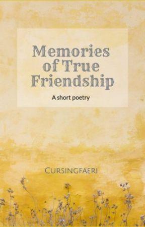 Memories of True Friendship (Poem) by cursingfaeri