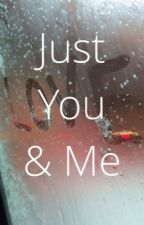 Just You & Me by JustineClaire13
