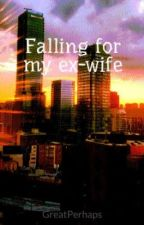 Falling for my ex-wife by GreatPerhaps