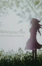 Nothing but You by feelingminty