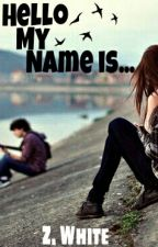 Hello, my name is... by Z_White