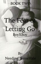 The Fear of Letting Go (BoyXBoy) by Needing_SomeHale
