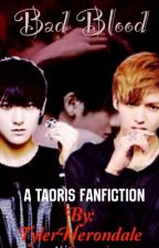 [Bad Blood][TaoRis AU][Book One] by TylerHerondale