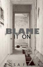 Blame It On by Nailufar