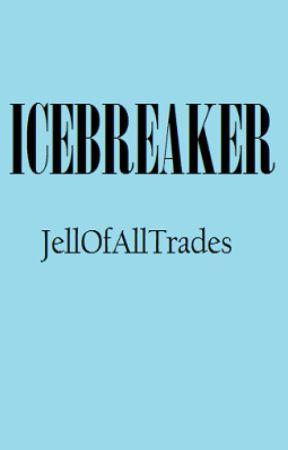 Icebreaker (One Shot) by JellOfAllTrades