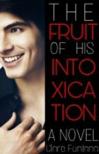 The Fruit of his Intoxication by ClareFontana