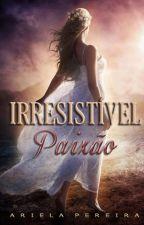 Irresistível Paixão by ArielaPereira