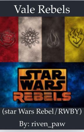 Vale Rebels (Star wars Rebels/RWBY) by Eternal-Flame-